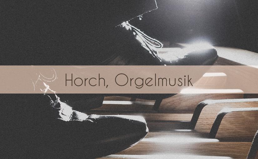 """""""Horch, Orgelmusik"""""""